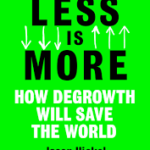 Less is More: How Degrowth Will Save The World (Jason Hickel book review)
